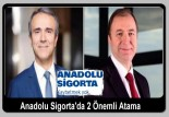 Anadolu Sigorta'da 2 önemli Atama