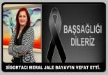 SİGORTACI MERAL JALE BAYAV'IN VEFAT ETTİ.