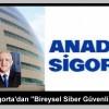 """Anadolu Sigorta'dan """"Bireysel Siber Güvenlik Sigortası"""""""