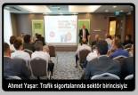 Ahmet Yaşar: Trafik sigortalarında sektör birincisiyiz