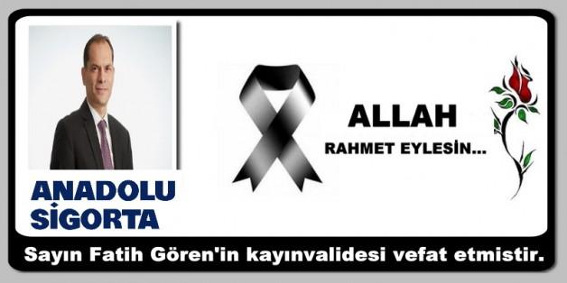 Anadolu Sigorta Genel Müdür Yardımcısı Fatih Gören'in kayınvalidesi vefat etmiştir.