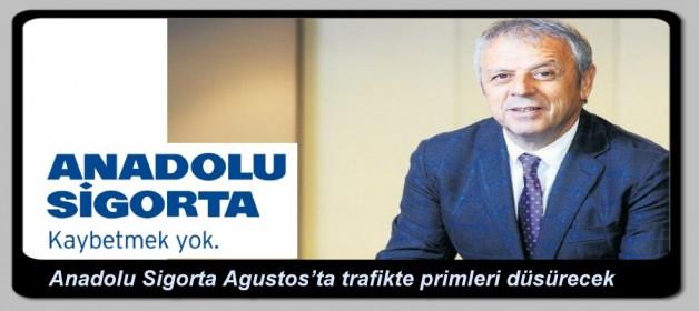 Anadolu Sigorta Ağustos'ta trafikte primleri düşürecek