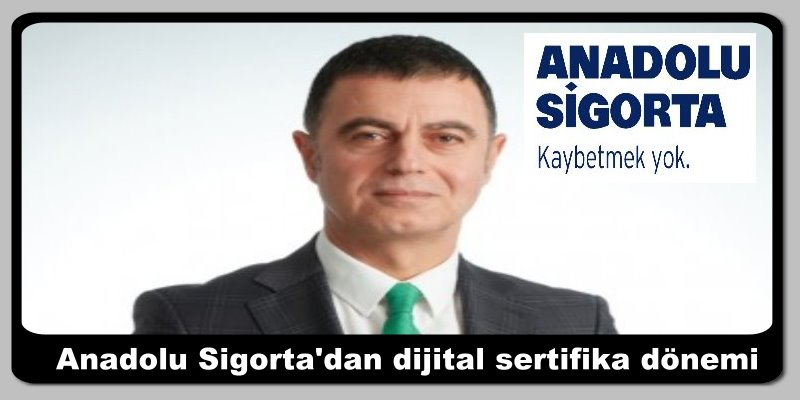 Anadolu Sigorta'dan dijital sertifika dönemi