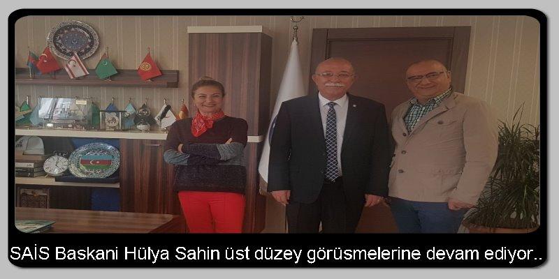 SAİS Başkanı Hülya Şahin üst düzey görüşmelerine devam ediyor..