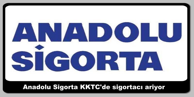 Anadolu Sigorta KKTC'de sigortacı arıyor